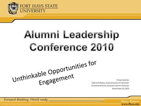 Unthinkable Opportunities for Engagement Presented by: Debra Prideaux, Executive Alumni Director Charlene Nichols, Assistant Alumni Director November 20,