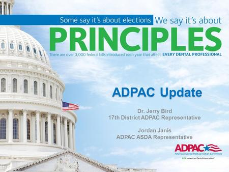 ADPAC Update Dr. Jerry Bird 17th District ADPAC Representative Jordan Janis ADPAC ASDA Representative.
