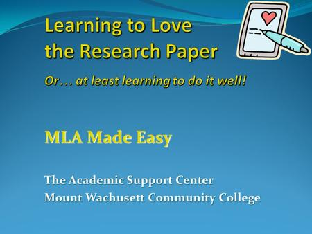 MLA Made Easy The Academic Support Center Mount Wachusett Community College.