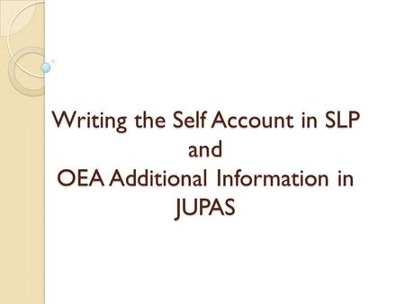 Writing the Self Account in SLP and OEA Additional Information in JUPAS.