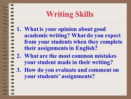 Writing Skills 1.What is your opinion about good academic writing? What do you expect from your students when they complete their assignments in English?