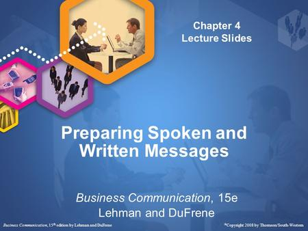 Business Communication, 15 th edition by Lehman and DuFrene  Copyright 2008 by Thomson/South-Western Preparing Spoken and Written Messages Business Communication,