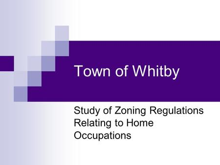 Town of Whitby Study of Zoning Regulations Relating to Home Occupations.