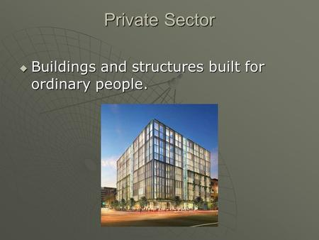 Private Sector  Buildings and structures built for ordinary people.