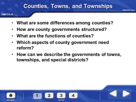 CHAPTER 25 Counties, Towns, and Townships What are some differences among counties? How are county governments structured? What are the functions of counties?