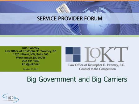 Big Government and Big Carriers Kris Twomey Law Office of Kristopher E. Twomey, PC 1725 I Street, NW, Suite 300 Washington, DC 20006 202-681-1850