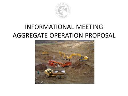 INFORMATIONAL MEETING AGGREGATE OPERATION PROPOSAL Add picture.