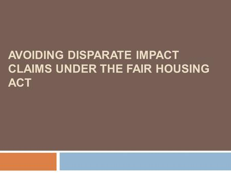 AVOIDING DISPARATE IMPACT CLAIMS UNDER THE FAIR HOUSING ACT.