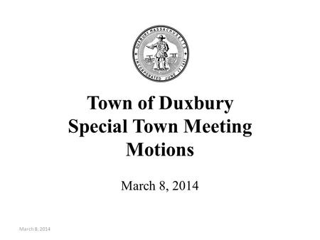 Town of Duxbury Special Town Meeting Motions March 8, 2014.