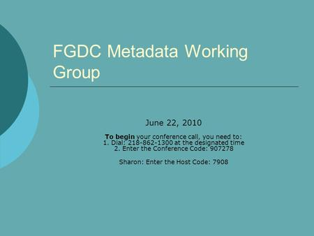 FGDC Metadata Working Group June 22, 2010 To begin your conference call, you need to: 1. Dial: 218-862-1300 at the designated time 2. Enter the Conference.