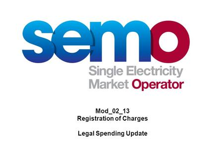 Mod_02_13 Registration of Charges Legal Spending Update.