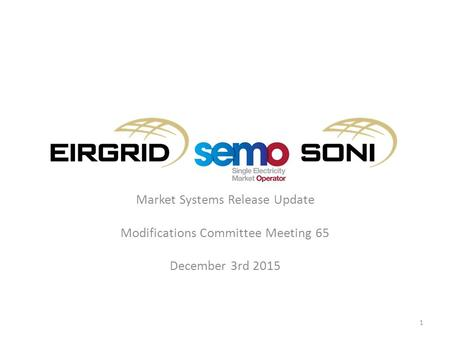 Market Systems Release Update Modifications Committee Meeting 65 December 3rd 2015 1.