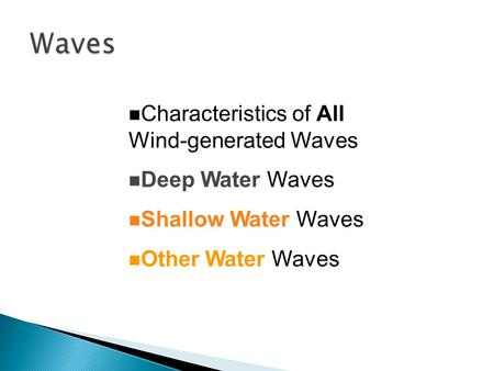 N Characteristics of All Wind-generated Waves n Deep Water Waves n Shallow Water Waves n Other Water Waves.