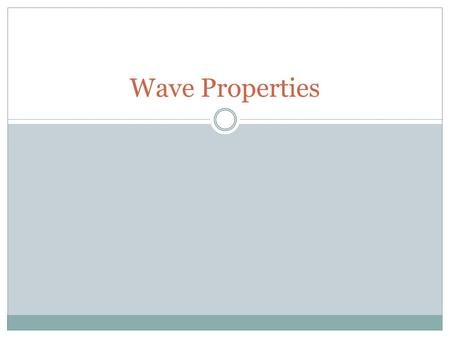 Wave Properties. Reflection When a wave is turned back toward its start point Fixed End – wave hits an obstacle that is rigid and is reflected back inverted.