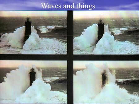 Waves and things. Homework Due Tuesday Read Pages 52-55. Answer in complete sentences What causes the Coriolis effect? How does the Coriolis effect wind.