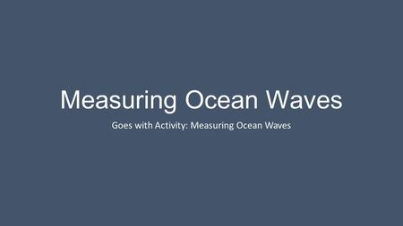 Goes with Activity: Measuring Ocean Waves