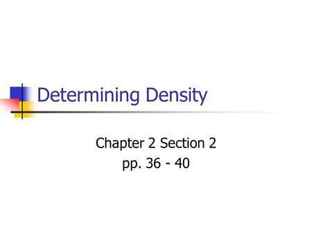 Determining Density Chapter 2 Section 2 pp. 36 - 40.
