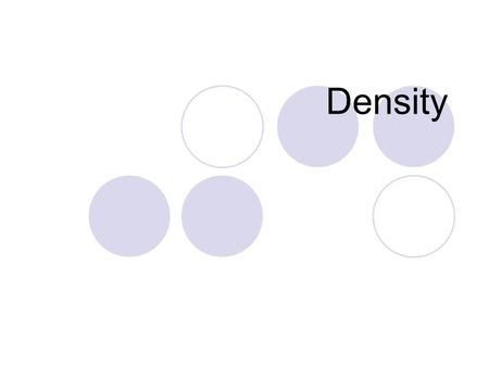 Density. What is density? Density is a comparison of how much matter there is in a certain amount of space. Video-BioEd Online- DensityBioEd Online- Density.