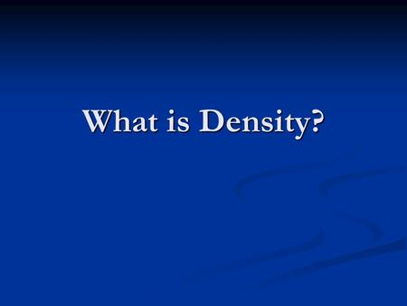 What is Density?. Density is… The ratio of the MASS of a substance to it's VOLUME.