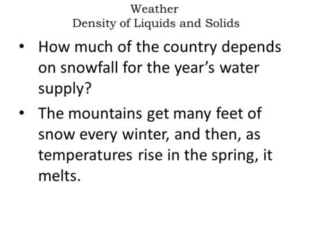 Weather Density of Liquids and Solids How much of the country depends on snowfall for the year's water supply? The mountains get many feet of snow every.