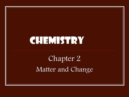 Chemistry Chapter 2 Matter and Change SECTION 2.1 Matter and its Properties.