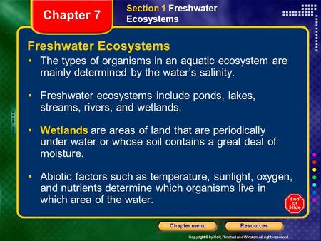 Copyright © by Holt, Rinehart and Winston. All rights reserved. ResourcesChapter menu Freshwater Ecosystems The types of organisms in an aquatic ecosystem.
