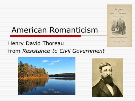 Henry David Thoreau from Resistance to Civil Government