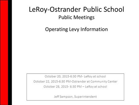 LeRoy-Ostrander Public School Public Meetings Operating Levy Information October 20, 2015-6:30 PM- LeRoy at school October 22, 2015-6:30 PM-Ostrander at.