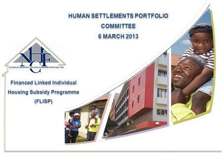 Financed Linked Individual Housing Subsidy Programme (FLISP) Financed Linked Individual Housing Subsidy Programme (FLISP) HUMAN SETTLEMENTS PORTFOLIO COMMITTEE.