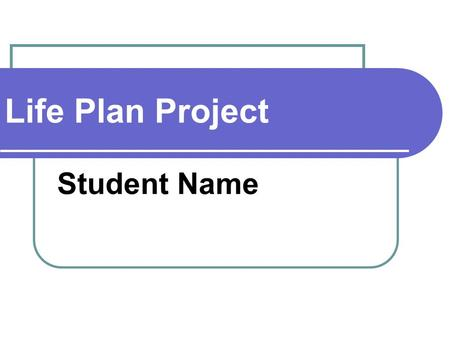 Life Plan Project Student Name. Career Career - Education - National Average Earnings -