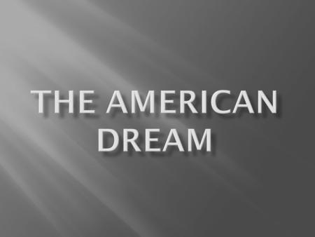  The American Dream can be described as a belief in the freedom that allows all citizens and residents of the United States of America to achieve their.