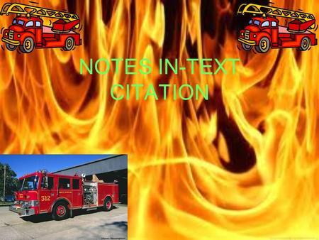 NOTES IN-TEXT CITATION. Question 1.How did you decide to become a firefighter He was driving home and went by the firehouse and he decided that he wanted.