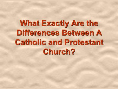 the difference between catholic and protestant churches essay The main differences between catholics and protestants  understanding the church catholics and protestants have a different view on the nature of the church the word catholic means all .