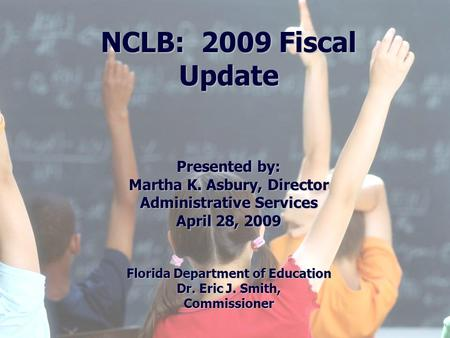1 Division of Public Schools (PreK -12) Florida Department of Education Florida Education: The Next Generation DRAFT March 13, 2008 Version 1.0 NCLB: 2009.