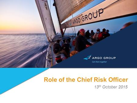 Role of the Chief Risk Officer 13 th October 2015.