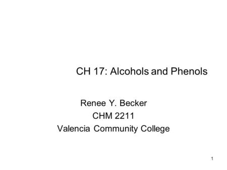 CH 17: Alcohols and Phenols Renee Y. Becker CHM 2211 Valencia Community College 1.