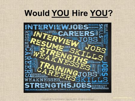 Would YOU Hire YOU? www.onetonline.org Copyright © Texas Education Agency, 2015. All rights reserved.
