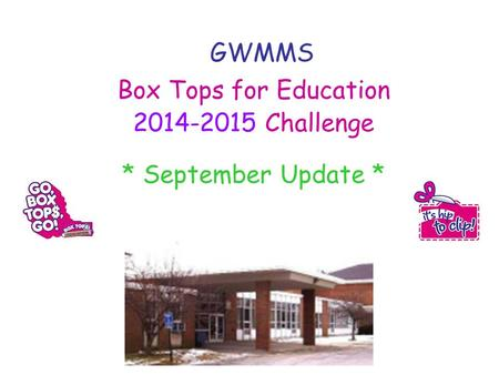 GWMMS Box Tops for Education 2014-2015 Challenge * September Update *
