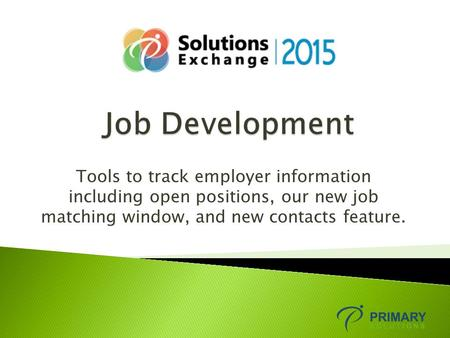 Tools to track employer information including open positions, our new job matching window, and new contacts feature.
