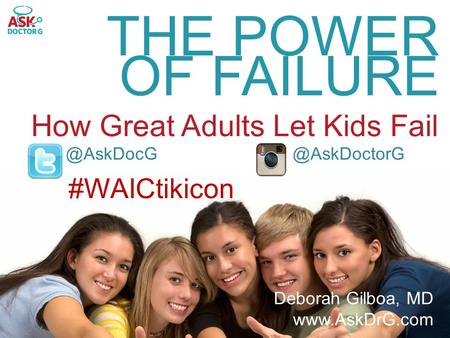 Deborah Gilboa, MD  THE POWER OF FAILURE How Great Adults Let  #WAICtikicon.