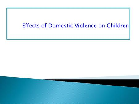 Effects of Domestic Violence on Children.  Domestic violence has negative effects on children regardless of their sex.  According to Anda (2006), also.