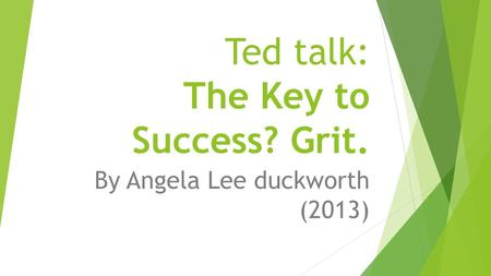 Ted talk: The Key to Success? Grit. By Angela Lee duckworth (2013)