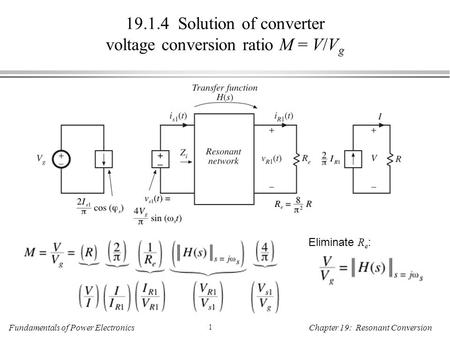 Fundamentals of Power Electronics 1 Chapter 19: Resonant Conversion 19.1.4 Solution of converter voltage conversion ratio M = V/V g Eliminate R e :