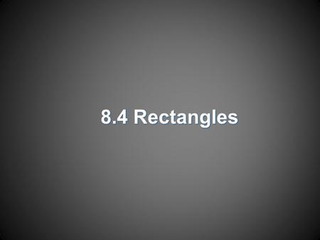8.4 Rectangles. Objectives  Recognize and apply properties of rectangles  Determine whether parallelograms are rectangles.