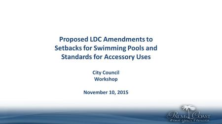 Proposed LDC Amendments to Setbacks for Swimming Pools and Standards for Accessory Uses City Council Workshop November 10, 2015.