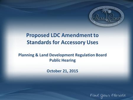 Proposed LDC Amendment to Standards for Accessory Uses Planning & Land Development Regulation Board Public Hearing October 21, 2015.