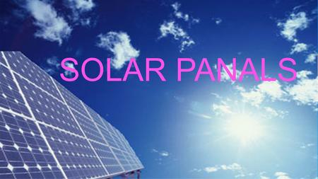 SOLAR PANALS. WHY SOLAR PANELS ARE GOOD FOR THE ENVIRONMENT  Solar energy is good for the environment  The sun never runs out of energy unlike oil or.