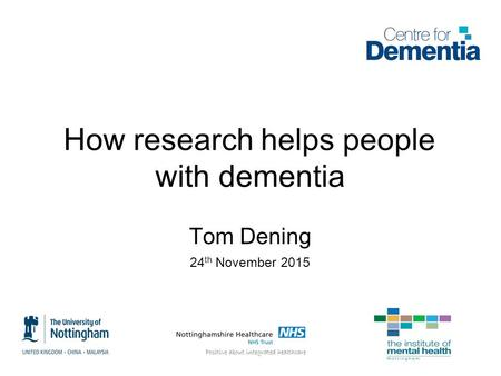 How research helps people with dementia Tom Dening 24 th November 2015.