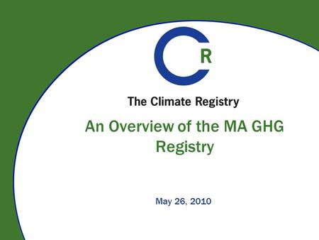An Overview of the MA GHG Registry May 26, 2010. On The Call Anja Gilbert  Program Associate The Climate Registry Beth McDonough  Deputy Division Director.