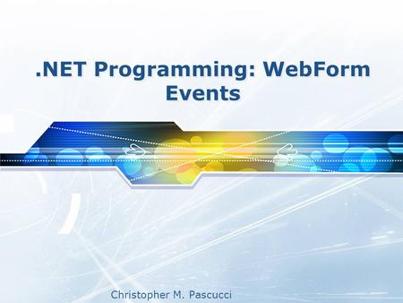Christopher M. Pascucci.NET Programming: WebForm Events.
